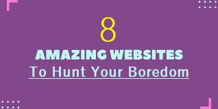 Top Amazing Websites to hunt Boredom During Quarantine